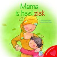 mama is heel ziek